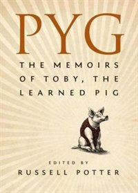Book Pyg: The Memoirs Of Toby The Learned Pig by Russell Potter