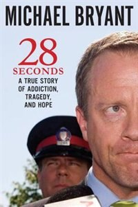 Book 28 Seconds: A True Story Of Addiction, Tragedy, And Hope by Michael Bryant