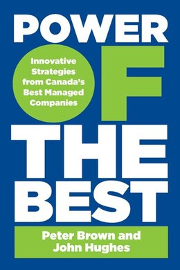 Book Power Of The Best: Innovative Strategies From Canada's Best-managed Companies by John Hughes