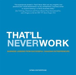 Book That'll Never Work: Business Lessons From Successful Canadian Entrepreneurs by Kpmg Enterprise