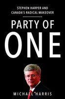 Book Party Of One: Stephen Harper And Canada's Radical Makeover by Michael Harris