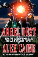 Angel Dust: How The Outlaw Biker Gang Became A Criminal Empire