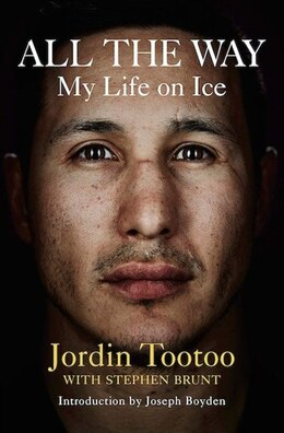 Book All The Way: My Life On Ice by Jordin Tootoo