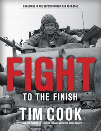 Fight To The Finish: Canadians In The Second World War, 1944-1945
