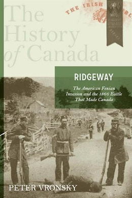 Book Ridgeway: The American Fenian Invasion And The 1866 Battle That Made Canada by Peter Vronsky