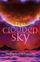 The Clouded Sky: Earth & Sky Trilogy Book 2