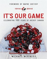 It's Our Game: Celebrating 100 Years Of Hockey Canada