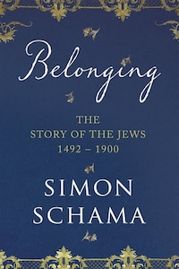 The Story Of The Jews: Belonging: 1492 - 1900 Vol. 2