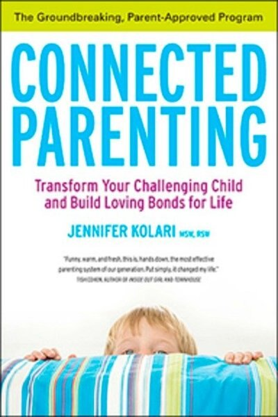 Connected Parenting: Ground-breaking Parent-apprvd Program That Will Bring Out Best In by Jennifer Kolari