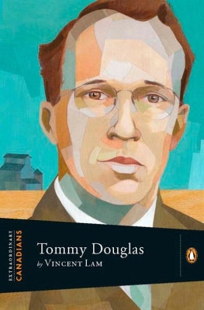 Extraordinary Canadians: Tommy Douglas: A Penguin Lives Biography by Vincent Lam