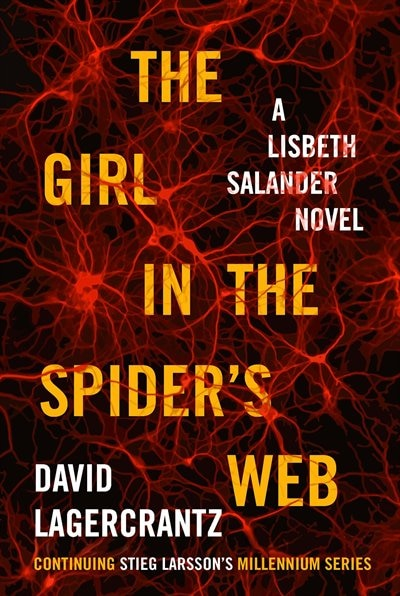 The Girl In The Spider's Web: A Lisbeth Salander Novel, Continuing Stieg Larsson's Millennium Series by David Lagercrantz