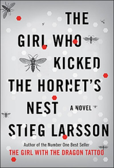 The Girl Who Kicked The Hornet's Nest: Book Three In The Millennium Trilogy by Stieg Larsson