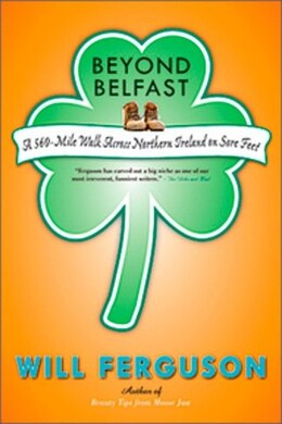 Book Beyond Belfast: A 560 Mile Journey Across Northern Ireland On Sore Feet by Will Ferguson