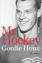 Mr Hockey: My Story Autographed edition