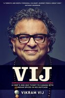 Book Vij: A Chef's One-way Ticket To Canada With Indian Spices In His Suitcase by Vikram Vij