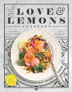 The Love And Lemons Cookbook: An Apple To Zucchini Celebration Of Impromptu Cooking by Jeanine Donofrio