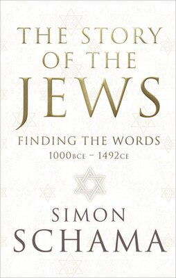 Book The Story Of The Jews: Finding The Words: 1000 Bce-1492-ce by Simon Schama