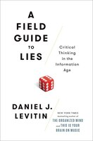 Book A Field Guide To Lies: Critical Thinking In The Information Age by Daniel J. Levitin