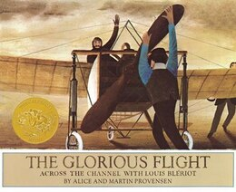 Book The Glorious Flight: Across The Channel With Louis Bleriot July 25, 1909 by Alice Provensen