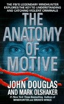 The Anatomy of Motive: The FBI's Legendary Mindhunter Explores the Key to Understanding and…
