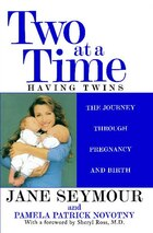 Two At A Time: Having Twins: The Journey Through Pregnancy and Birth