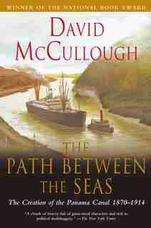 Path Between The Seas: The Creation of the Panama Canal, 1870-1914 by David Mccullough