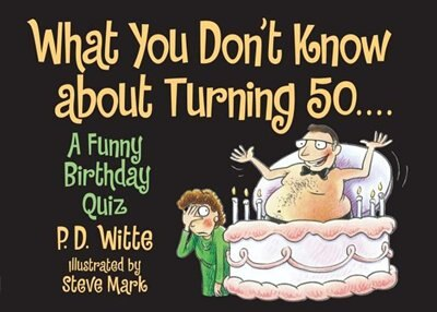 What You Don't Know About Turning 50: A Funny Birthday Quiz by P.d. Witte