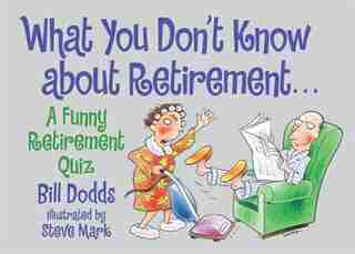 What You Don't Know About Retirement: A Funny Retirement Quiz de Bill Dodds