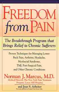Freedom from Chronic Pain: The Breakthrough Method of Pain Relief Based on the New York Pain Treatment Program at Lenox Hill H by Norman J. Marcus
