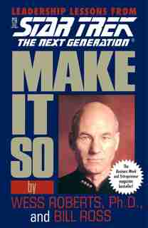 Make It So: Leadership Lessons from Star Trek: The Next Generation by Wess Roberts