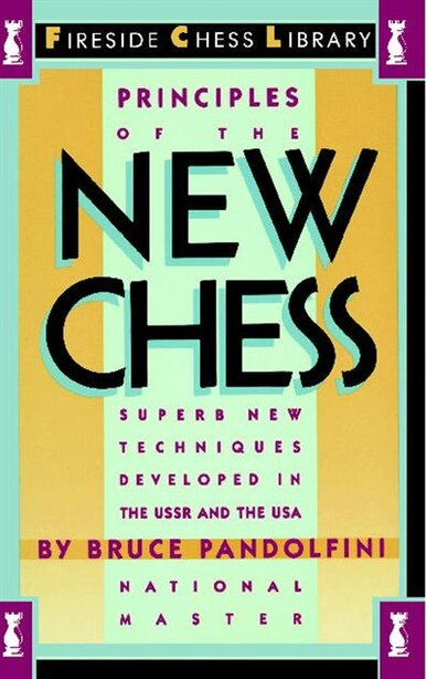 Principles Of The New Chess by Bruce Pandolfini