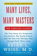 Many Lives, Many Masters: The True Story of a Prominent Psychiatrist, His Young Patient, and the…