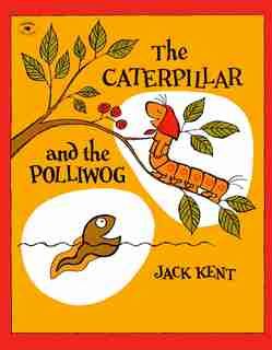The Caterpillar and the Polliwog by Jack Kent