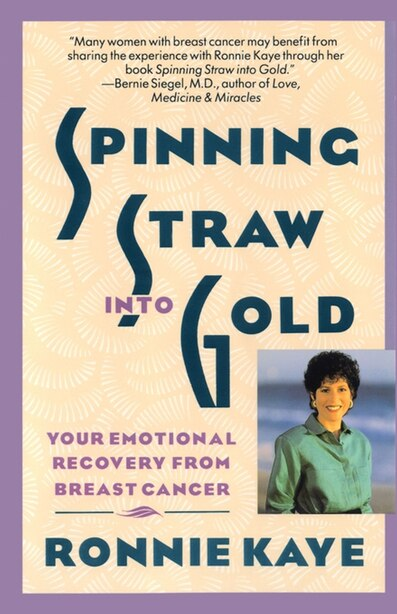 Spinning Straw Into Gold: Your Emotional Recovery From Breast Cancer by Ronnie Kaye