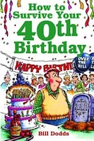 How to Survive Your 40th Birthday