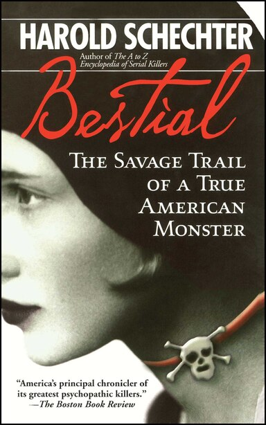 Bestial: The Savage Trail of a True American Monster by Harold Schechter