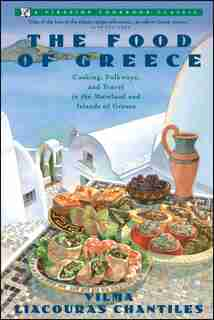 Food of Greece: Cooking, Folkways, and Travel in the Mainland and Islands of Greece by Vilma Chantiles