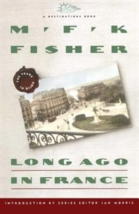 Long Ago In France: The Years In Dijon by M.f.k. Fisher