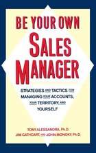 Be Your Own Sales Manager: Strategies And Tactics For Managing Your Accounts, Your Territory, And…