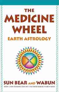 The Medicine Wheel: Earth Astrology by Sun Bear