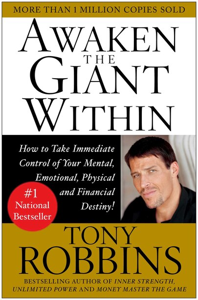 Awaken The Giant Within: How To Take Immediate Control Of Your Mental, Emotional, Physical And Financial by Tony Robbins