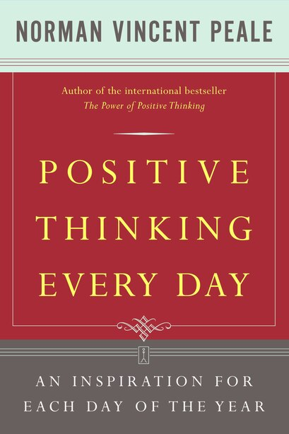 Positive Thinking Every Day: An Inspiration For Each Day Of The Year by Dr. Norman Vincent Peale