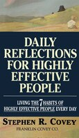 Daily Reflections For Highly Effective People: Living THE SEVEN HABITS OF HIGHLY SUCCESSFUL PEOPLE…