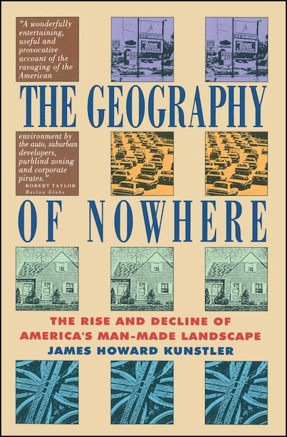 Geography Of Nowhere: The Rise And Declineof America'S Man-Made Landscape by James Howard Kunstler