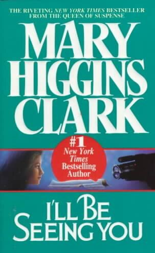 I'll Be Seeing You: A Novel by Mary Higgins Clark