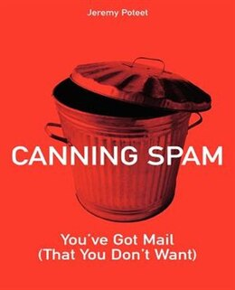 Book Canning Spam: You've Got Mail (That You Don't Want) by Jeremy Poteet
