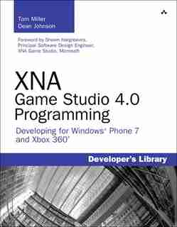 XNA Game Studio 4.0 Programming: Developing for Windows Phone 7 and Xbox 360 by Tom Miller