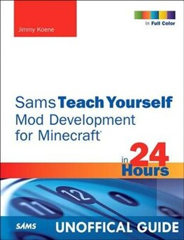 Book Sams Teach Yourself Mod Development For Minecraft In 24 Hours by Jimmy Koene