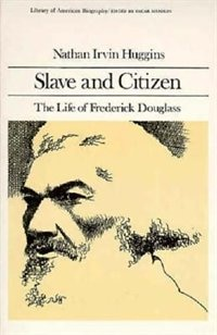 Slave And Citizen: The Life Of Frederick Douglas (library Of American Biography Series)