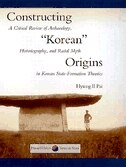 """Constructing """"Korean"""" Origins: A Critical Review of Archaeology, Historiography, and Racial Myth in…"""